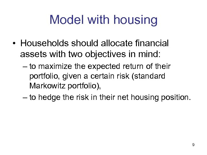 Model with housing • Households should allocate financial assets with two objectives in mind: