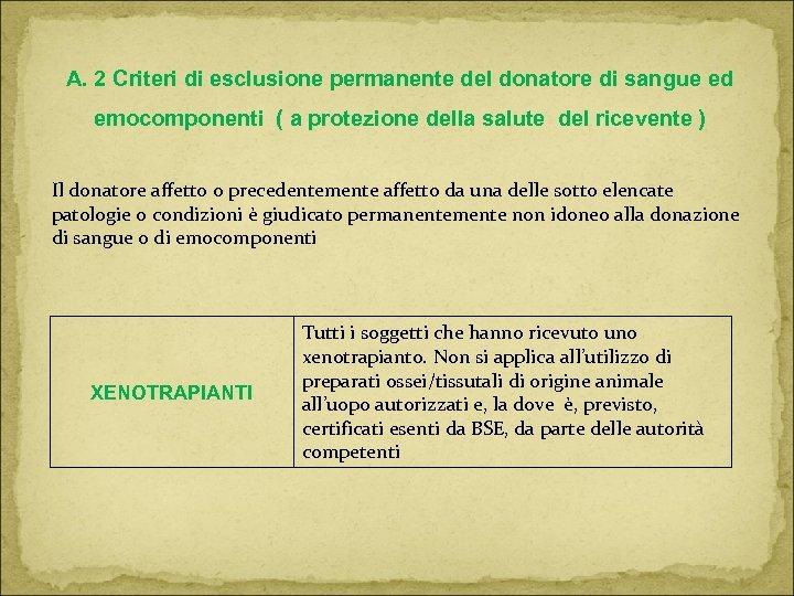 A. 2 Criteri di esclusione permanente del donatore di sangue ed emocomponenti ( a