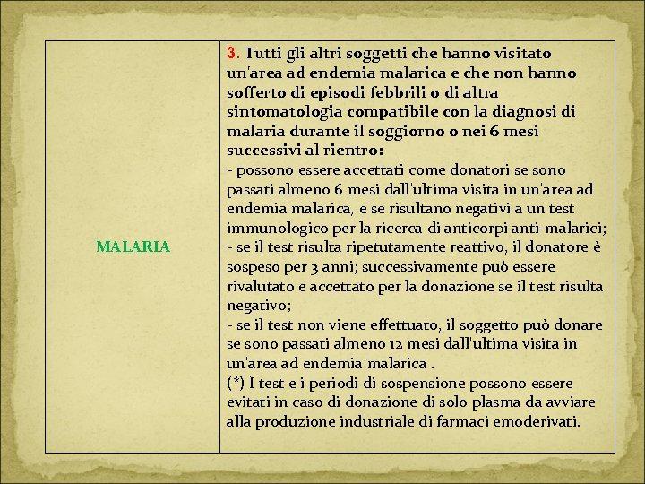 MALARIA 3. Tutti gli altri soggetti che hanno visitato un'area ad endemia malarica e