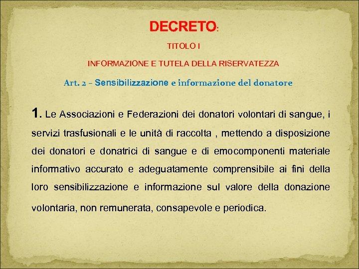 DECRETO: TITOLO I INFORMAZIONE E TUTELA DELLA RISERVATEZZA Art. 2 – Sensibilizzazione e informazione