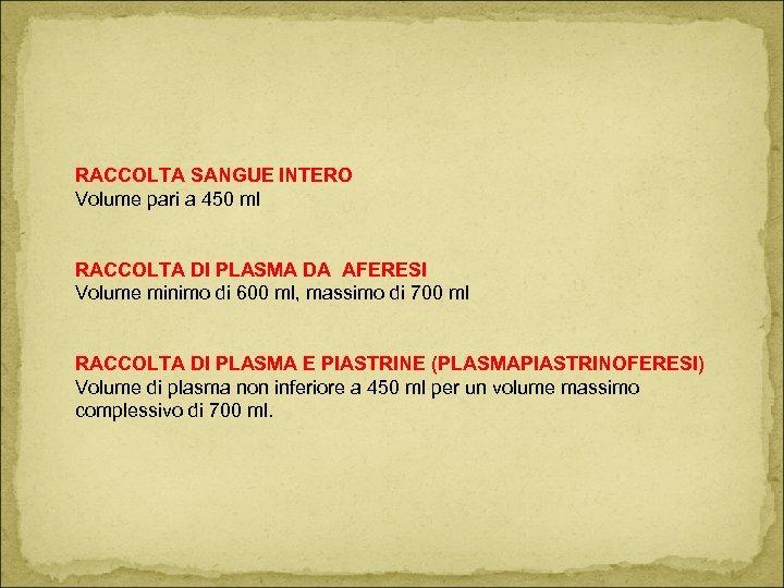 RACCOLTA SANGUE INTERO Volume pari a 450 ml RACCOLTA DI PLASMA DA AFERESI Volume