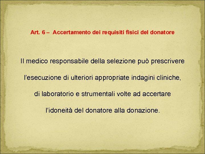 Art. 6 – Accertamento dei requisiti fisici del donatore Il medico responsabile della selezione
