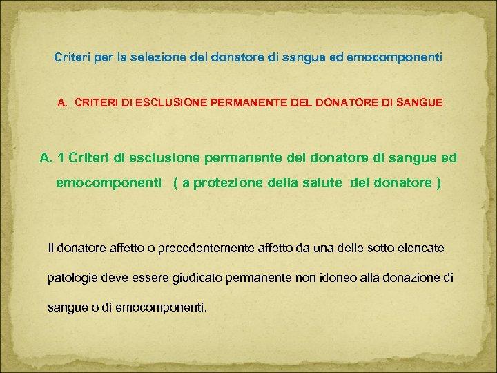 Criteri per la selezione del donatore di sangue ed emocomponenti A. CRITERI DI ESCLUSIONE