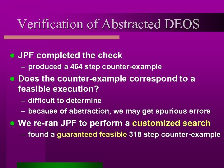 Verification of Abstracted DEOS l JPF completed the check – produced a 464 step