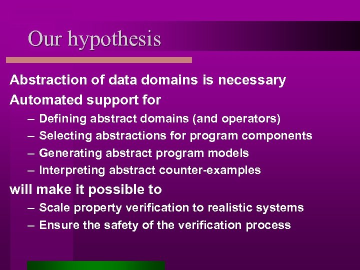 Our hypothesis Abstraction of data domains is necessary Automated support for – – Defining