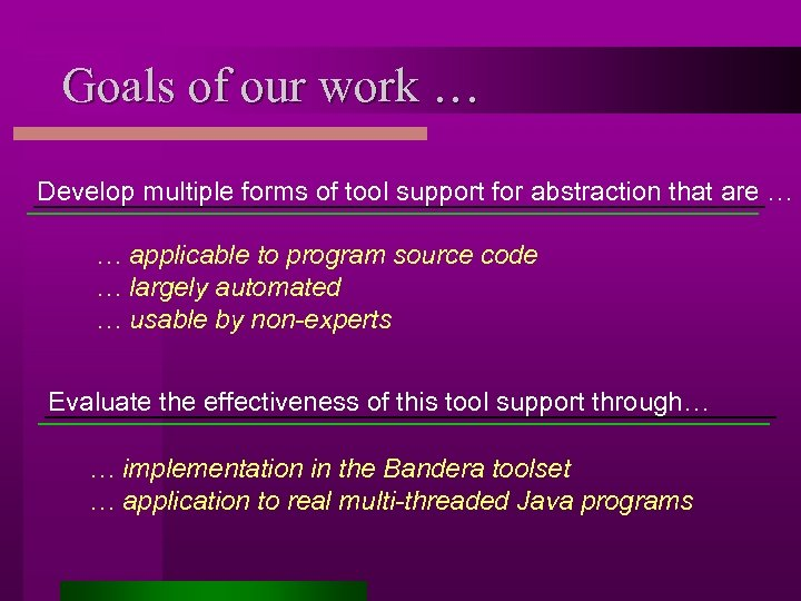 Goals of our work … Develop multiple forms of tool support for abstraction that