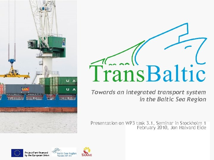 Towards an integrated transport system in the Baltic Sea Region Presentation on WP 3