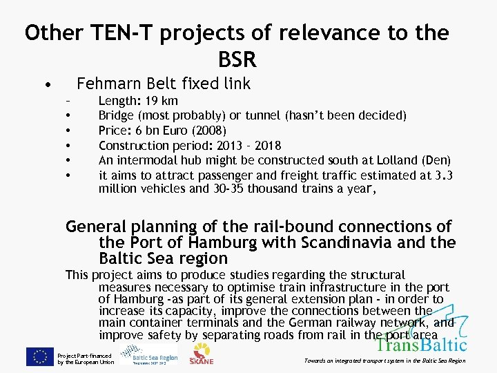 Other TEN-T projects of relevance to the BSR • Fehmarn Belt fixed link –