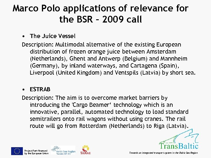 Marco Polo applications of relevance for the BSR – 2009 call • The Juice