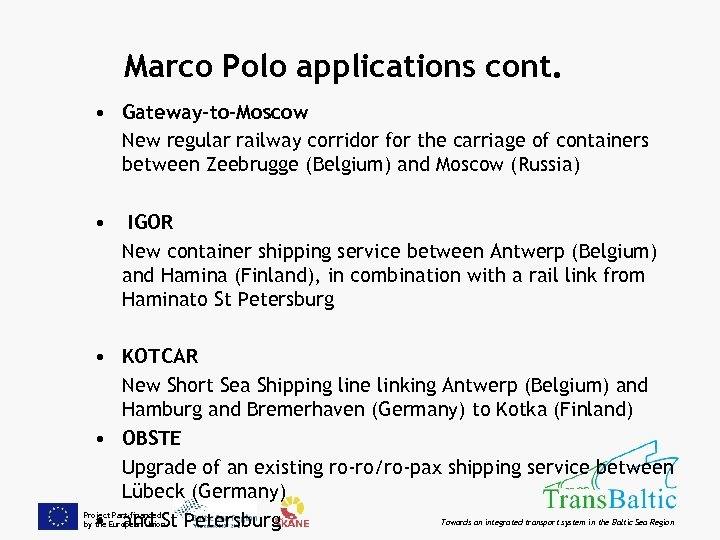 Marco Polo applications cont. • Gateway-to-Moscow New regular railway corridor for the carriage of