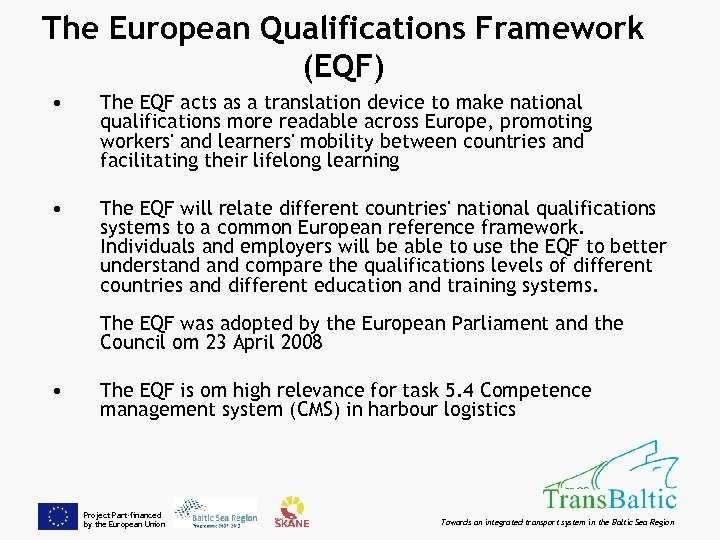The European Qualifications Framework (EQF) • The EQF acts as a translation device to