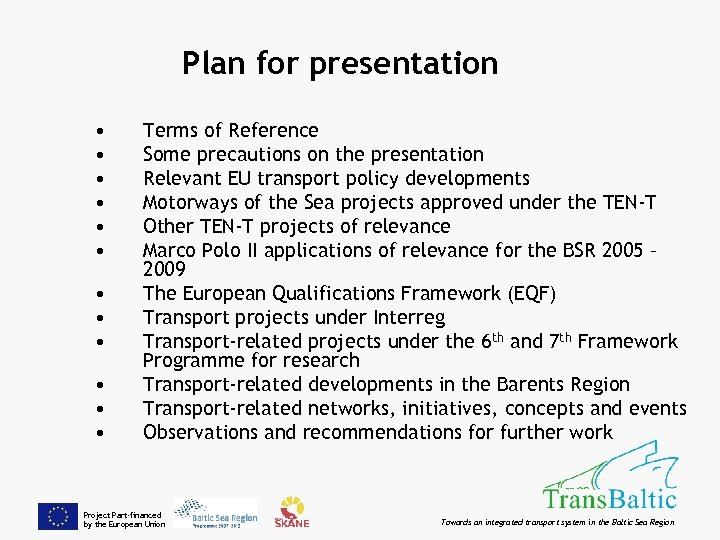 Plan for presentation • • • Terms of Reference Some precautions on the presentation