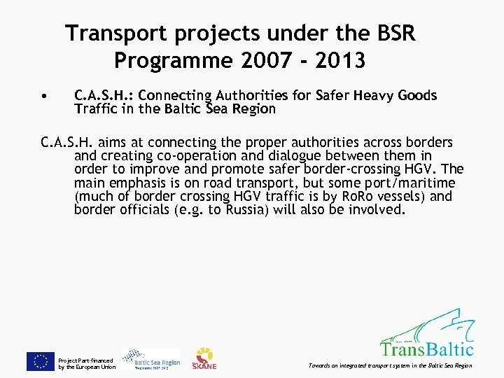 Transport projects under the BSR Programme 2007 - 2013 • C. A. S. H.