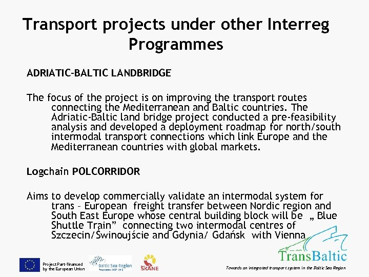 Transport projects under other Interreg Programmes ADRIATIC-BALTIC LANDBRIDGE The focus of the project is
