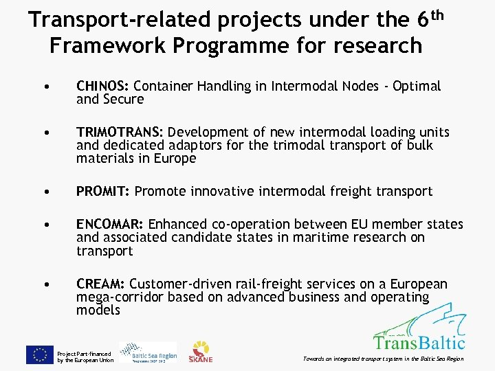 Transport-related projects under the 6 th Framework Programme for research • CHINOS: Container Handling