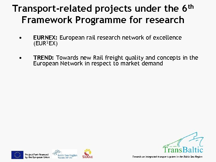 Transport-related projects under the 6 th Framework Programme for research • EURNEX: European rail