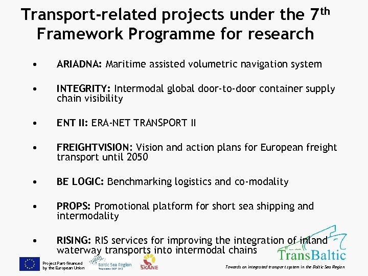 Transport-related projects under the 7 th Framework Programme for research • ARIADNA: Maritime assisted