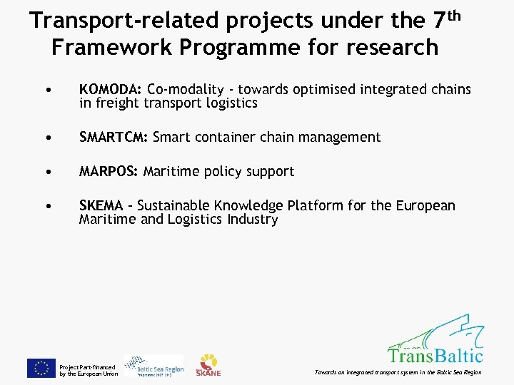 Transport-related projects under the 7 th Framework Programme for research • KOMODA: Co-modality -