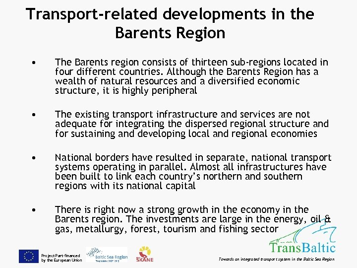 Transport-related developments in the Barents Region • The Barents region consists of thirteen sub-regions