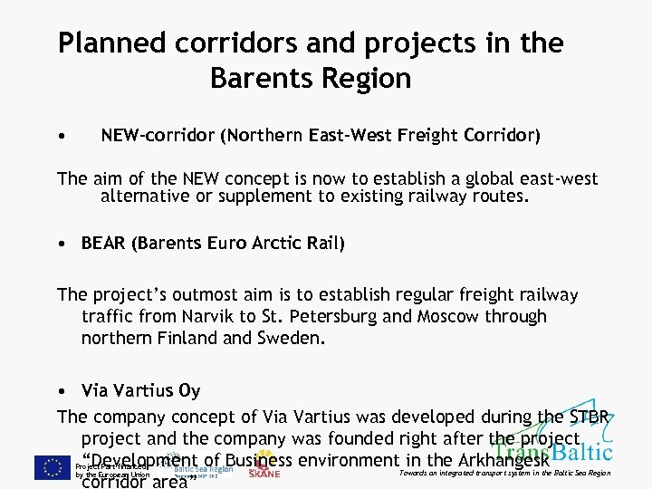 Planned corridors and projects in the Barents Region • NEW-corridor (Northern East-West Freight Corridor)