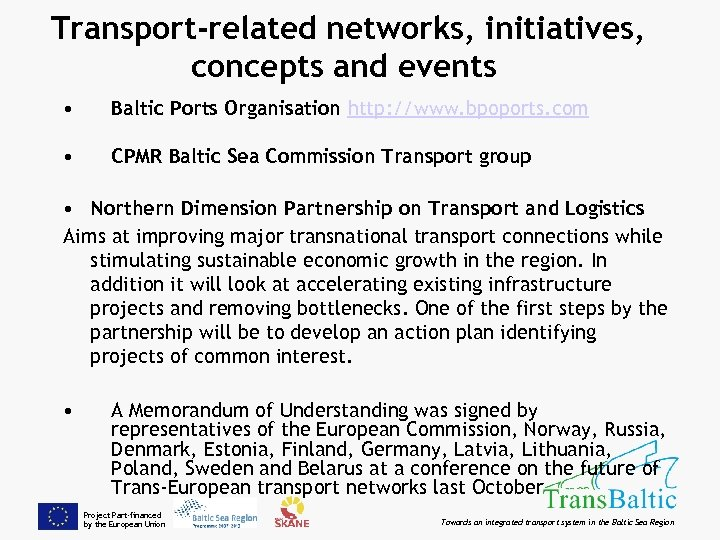 Transport-related networks, initiatives, concepts and events • Baltic Ports Organisation http: //www. bpoports. com