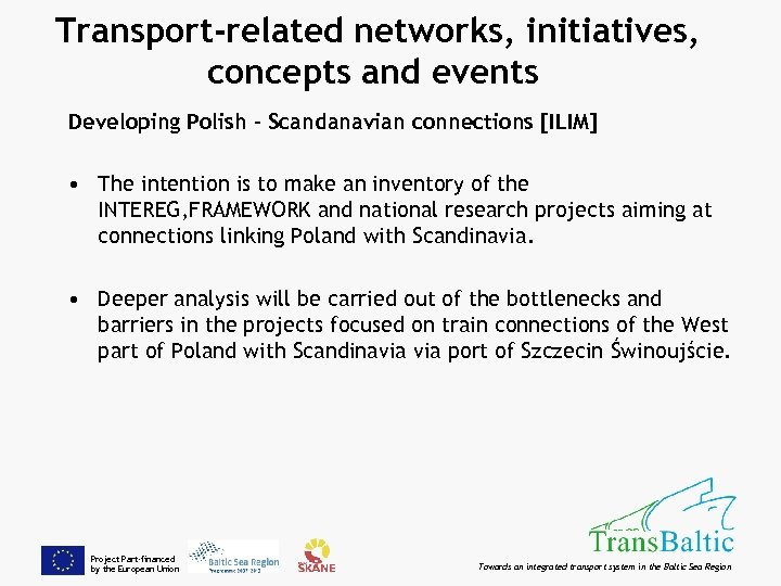 Transport-related networks, initiatives, concepts and events Developing Polish – Scandanavian connections [ILIM] • The