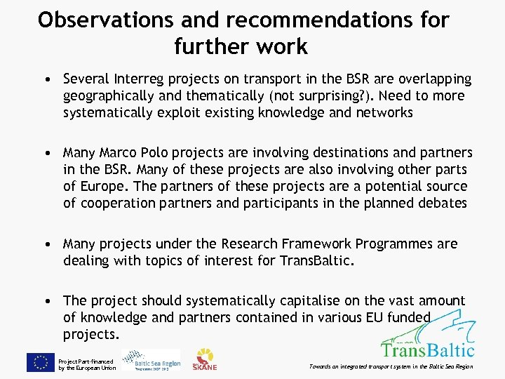 Observations and recommendations for further work • Several Interreg projects on transport in the