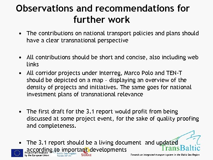Observations and recommendations for further work • The contributions on national transport policies and
