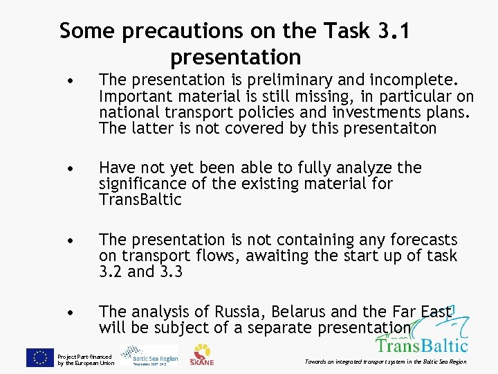 Some precautions on the Task 3. 1 presentation • The presentation is preliminary and