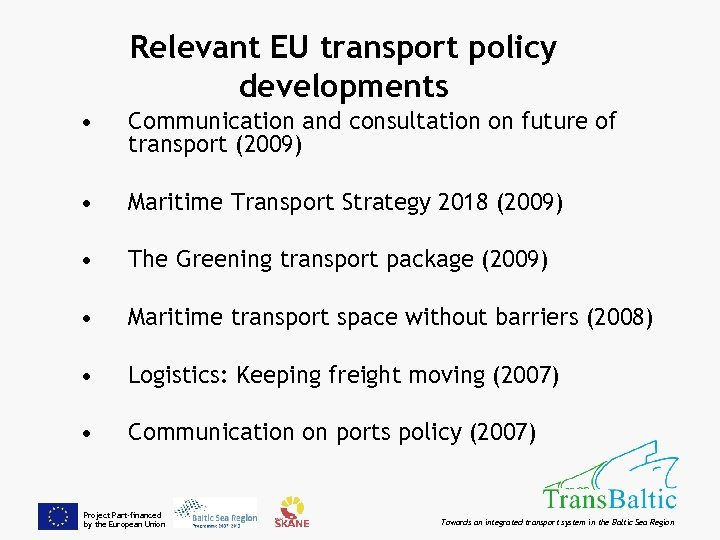 Relevant EU transport policy developments • Communication and consultation on future of transport (2009)