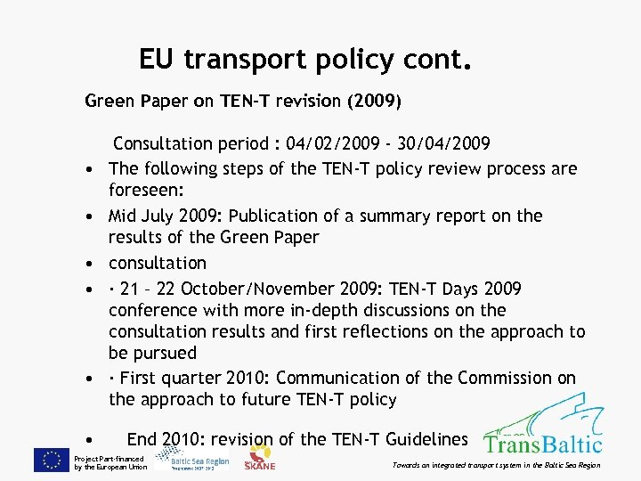 EU transport policy cont. Green Paper on TEN-T revision (2009) • • • Consultation