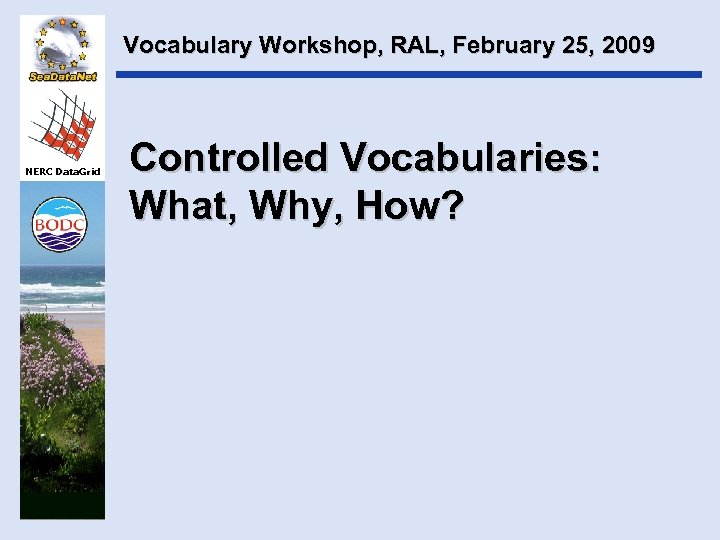 Vocabulary Workshop, RAL, February 25, 2009 NERC Data. Grid Controlled Vocabularies: What, Why, How?