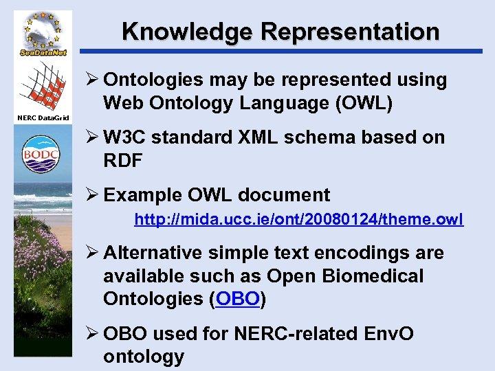 Knowledge Representation Ø Ontologies may be represented using Web Ontology Language (OWL) NERC Data.
