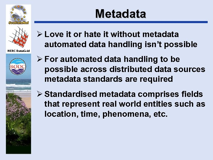 Metadata Ø Love it or hate it without metadata automated data handling isn't possible
