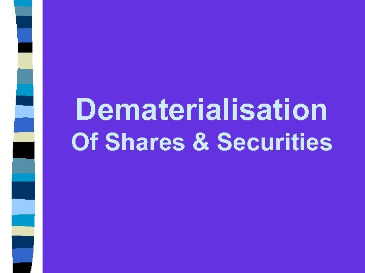 Dematerialisation Of Shares & Securities