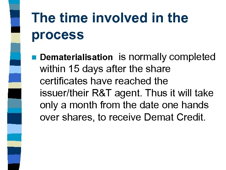 The time involved in the process n Dematerialisation is normally completed within 15 days