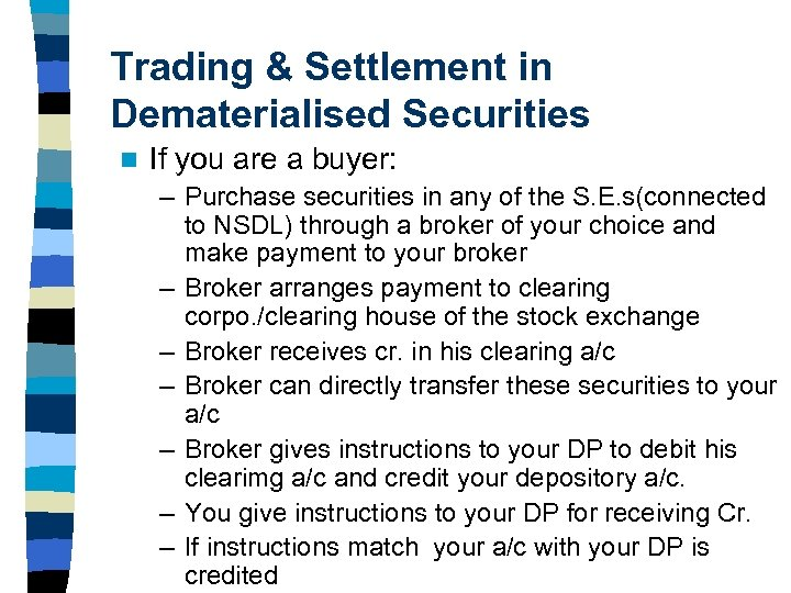 Trading & Settlement in Dematerialised Securities n If you are a buyer: – Purchase