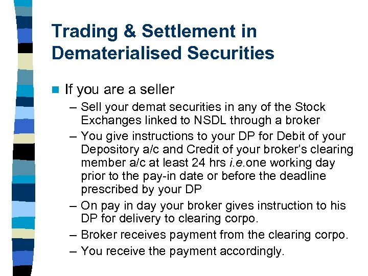 Trading & Settlement in Dematerialised Securities n If you are a seller – Sell