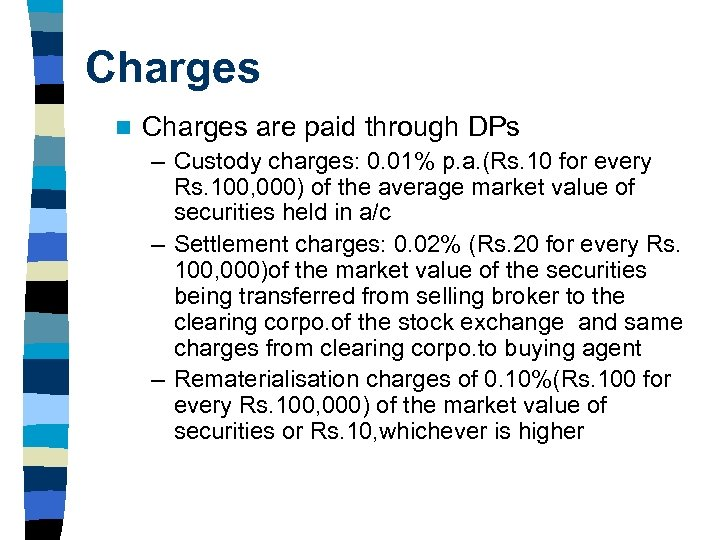 Charges n Charges are paid through DPs – Custody charges: 0. 01% p. a.