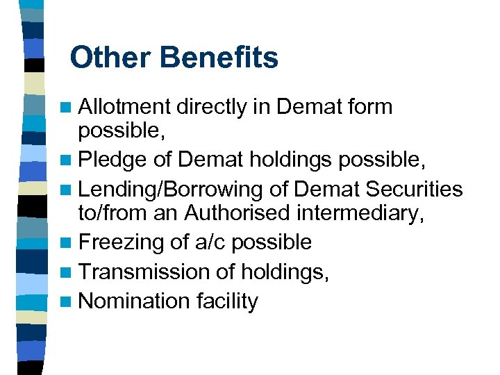 Other Benefits n Allotment directly in Demat form possible, n Pledge of Demat holdings