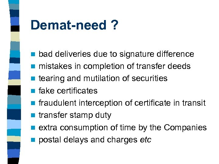 Demat-need ? n n n n bad deliveries due to signature difference mistakes in