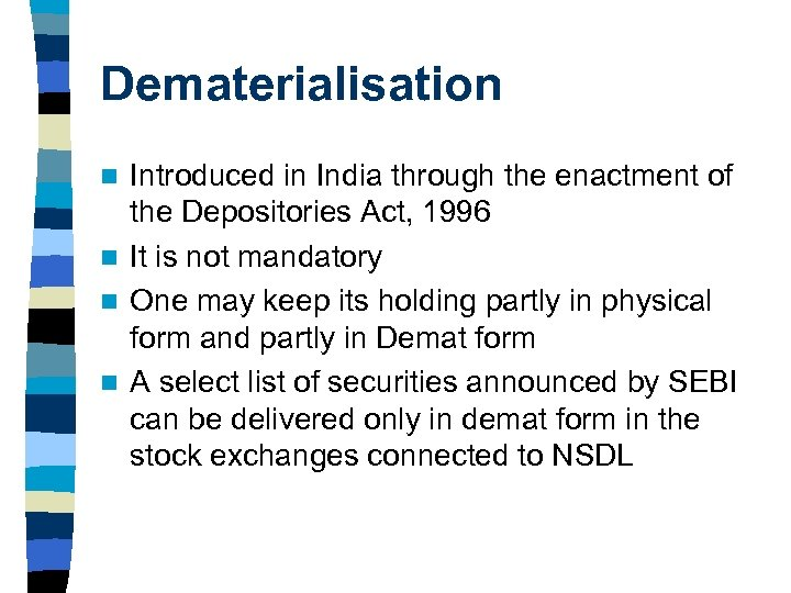 Dematerialisation Introduced in India through the enactment of the Depositories Act, 1996 n It