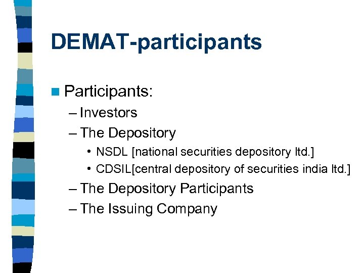 DEMAT-participants n Participants: – Investors – The Depository • NSDL [national securities depository ltd.