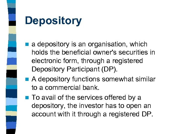 Depository a depository is an organisation, which holds the beneficial owner's securities in electronic