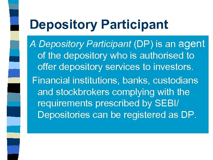 Depository Participant A Depository Participant (DP) is an agent of the depository who is