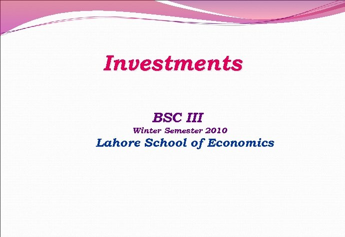 Investments BSC III Winter Semester 2010 Lahore School of Economics