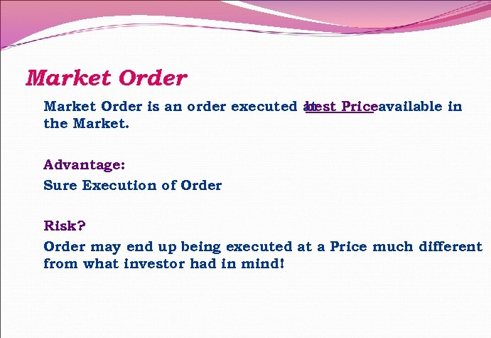 Market Order is an order executed at best Priceavailable in the Market. Advantage: Sure