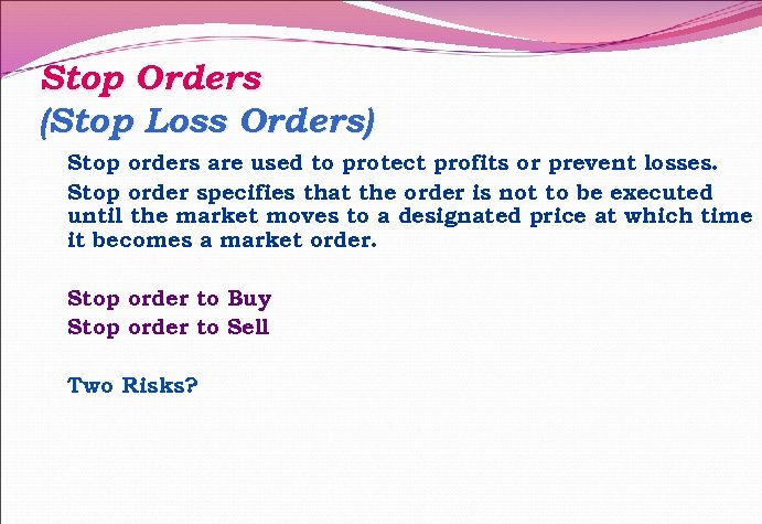 Stop Orders (Stop Loss Orders) Stop orders are used to protect profits or prevent