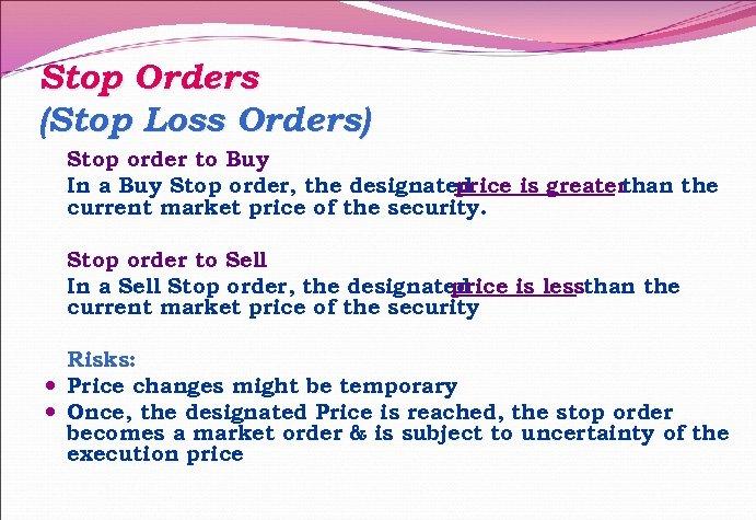Stop Orders (Stop Loss Orders) Stop order to Buy In a Buy Stop order,