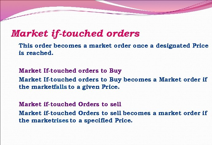 Market if-touched orders This order becomes a market order once a designated Price is